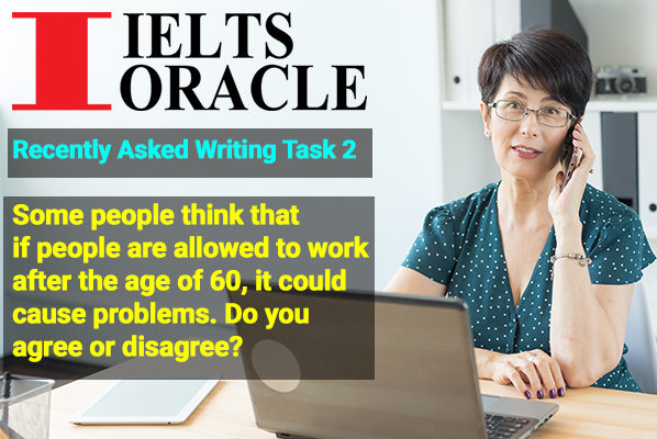 Some people think that if people are allowed to work after the age of 60, it could cause problems.
