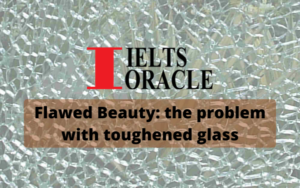 IELTS Reading-Flawed Beauty: the problem with toughened glass