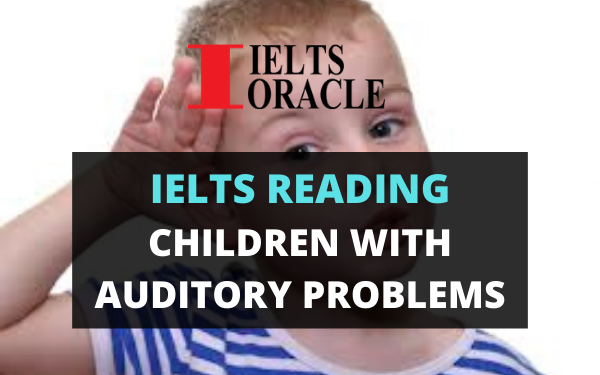 Ielts Reading- Children with auditory problems | ielts reading Children with auditory problems with answers