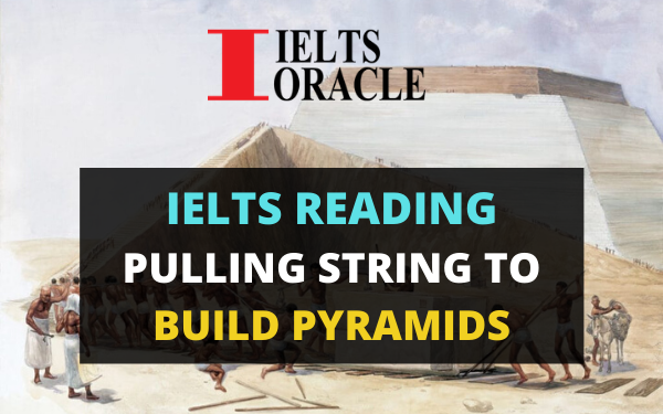 Ielts Reading- Pulling string to build pyramids | ielts reading Pulling string to build pyramids with answers