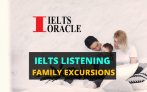 IELTS Listening FAMILY EXCURSIONS